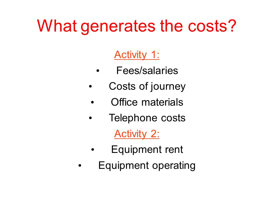 What generates the costs.