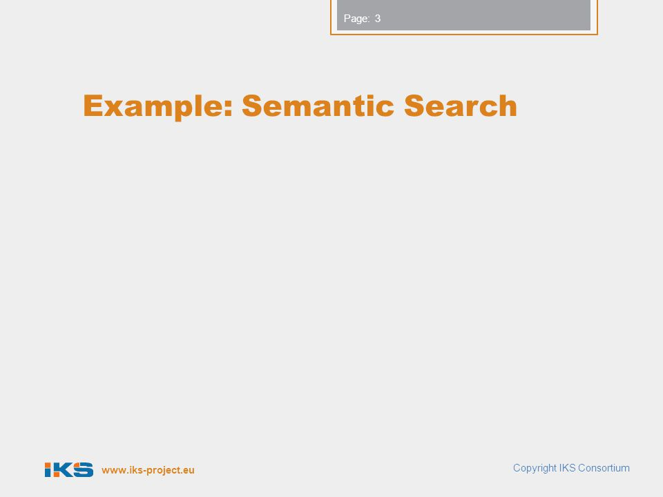www.iks-project.eu Page: Example: Semantic Search Copyright IKS Consortium 3