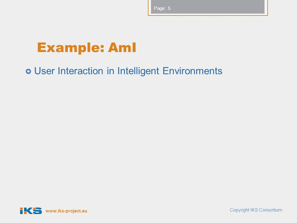 www.iks-project.eu Page: Example: AmI  User Interaction in Intelligent Environments Copyright IKS Consortium 5