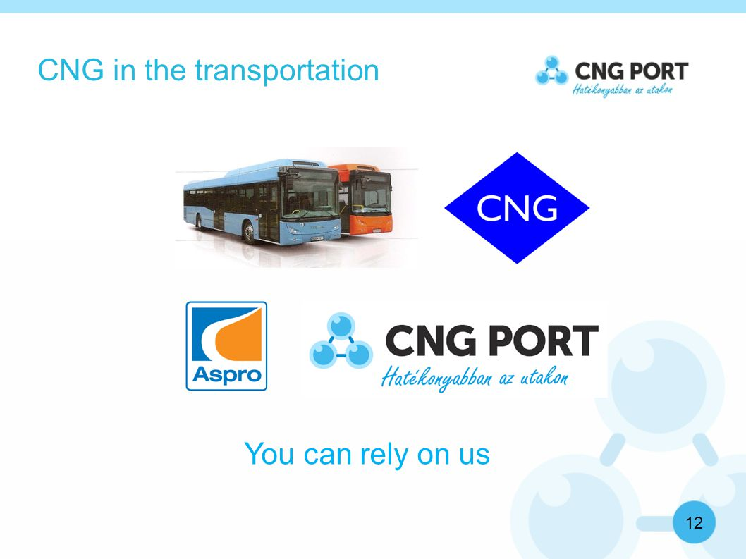 CNG in the transportation 12 You can rely on us
