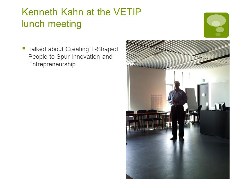 Kenneth Kahn at the VETIP lunch meeting  Talked about Creating T-Shaped People to Spur Innovation and Entrepreneurship