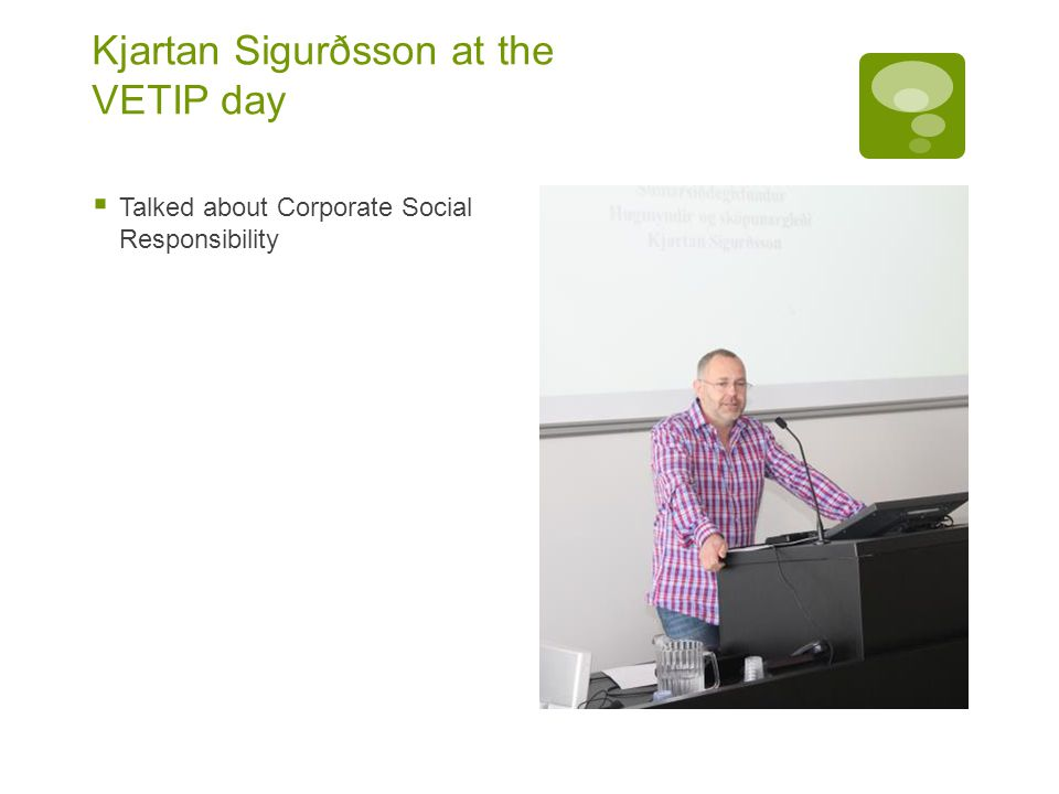 Kjartan Sigurðsson at the VETIP day  Talked about Corporate Social Responsibility