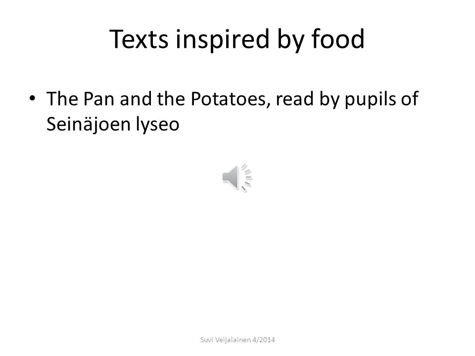 Texts inspired by food Sources: Kunnas, Kirsi, Tiitiäisen satupuu, WSOY, 1964, 3.p.