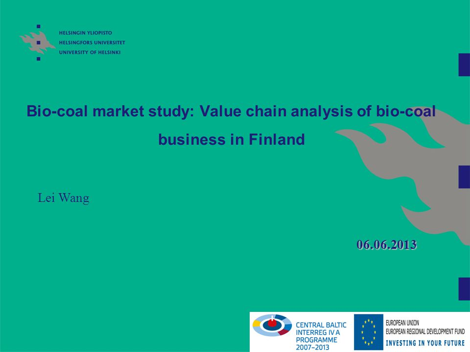 Bio-coal market study: Value chain analysis of bio-coal business in Finland Lei Wang 06.06.2013