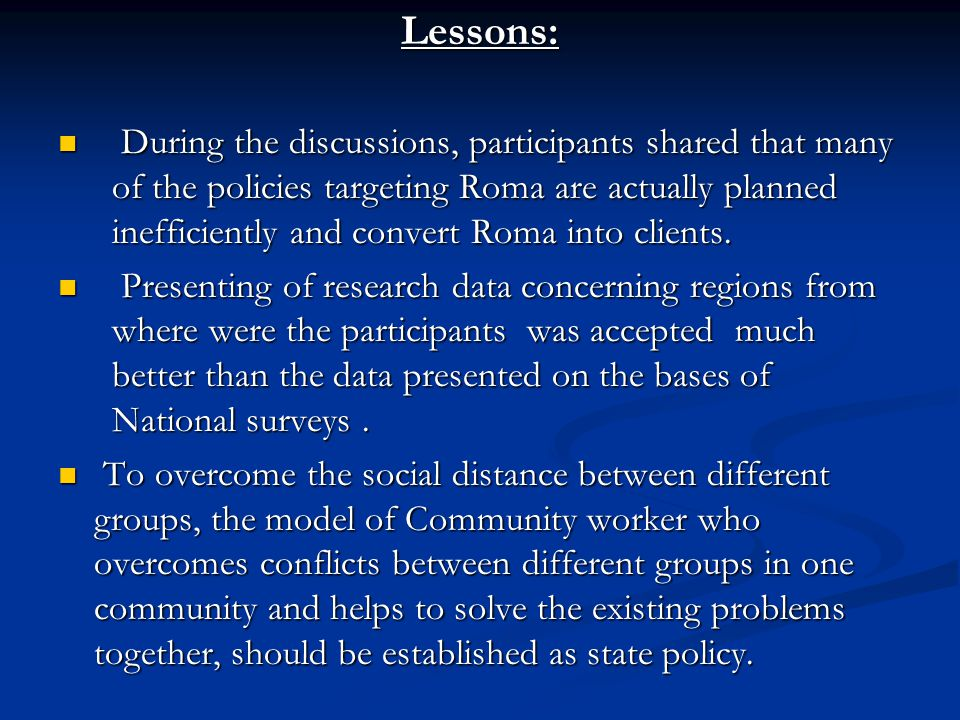 Lessons: During the discussions, participants shared that many of the policies targeting Roma are actually planned inefficiently and convert Roma into clients.