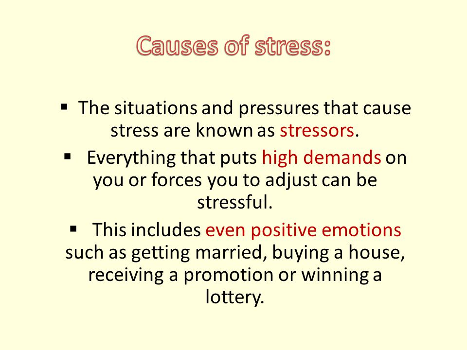  The situations and pressures that cause stress are known as stressors.