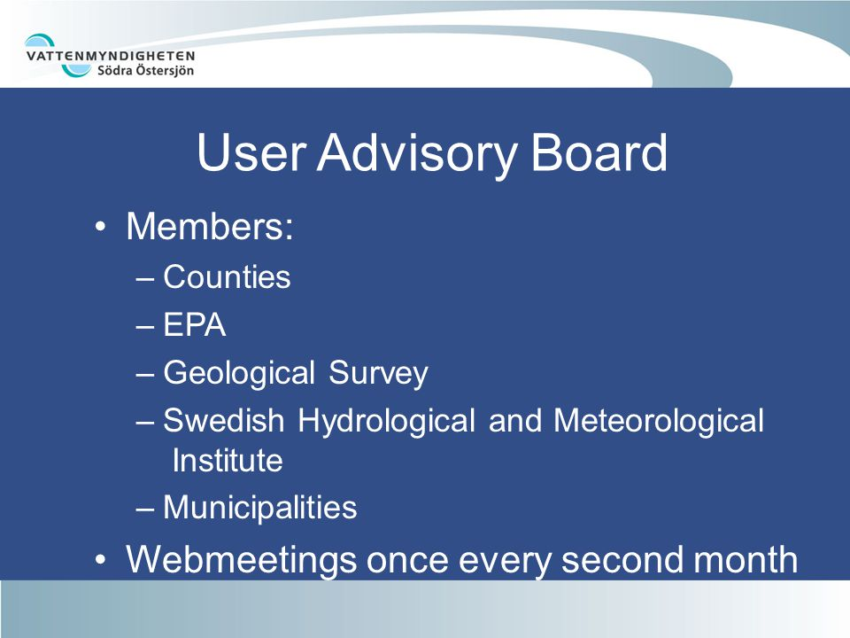Members: –Counties –EPA –Geological Survey –Swedish Hydrological and Meteorological Institute –Municipalities Webmeetings once every second month User Advisory Board
