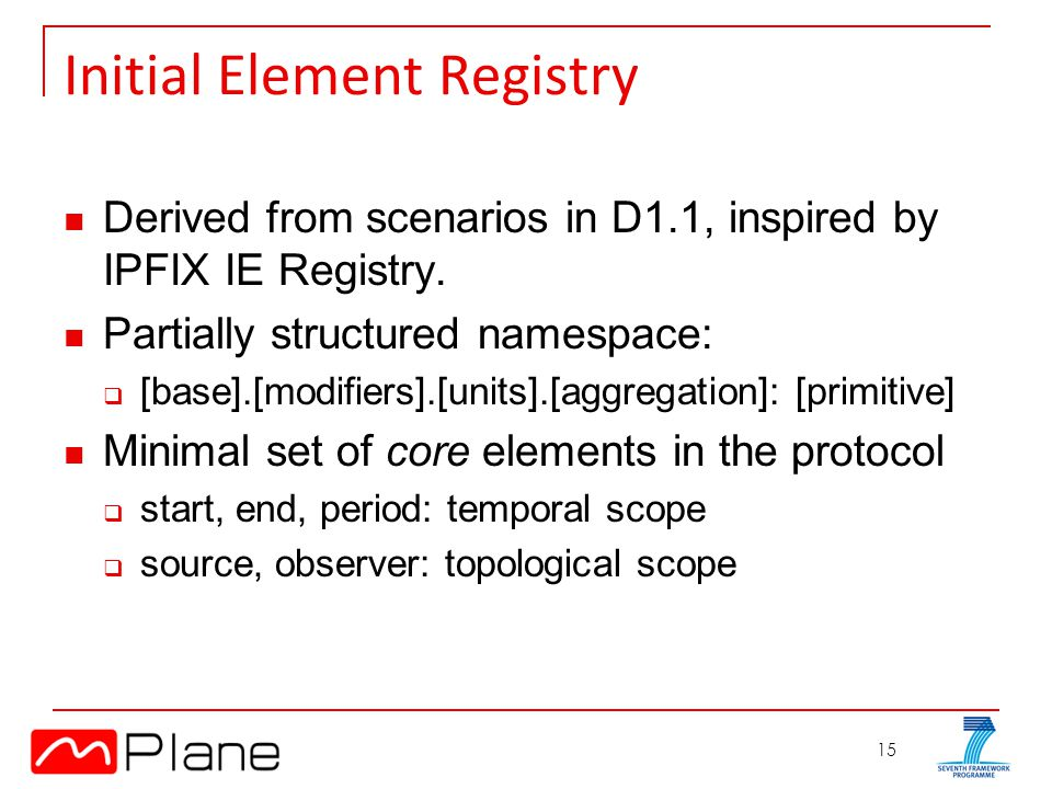 15 Initial Element Registry Derived from scenarios in D1.1, inspired by IPFIX IE Registry.