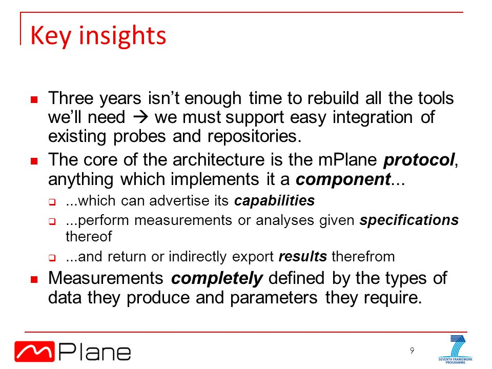 9 Key insights Three years isn't enough time to rebuild all the tools we'll need  we must support easy integration of existing probes and repositories.