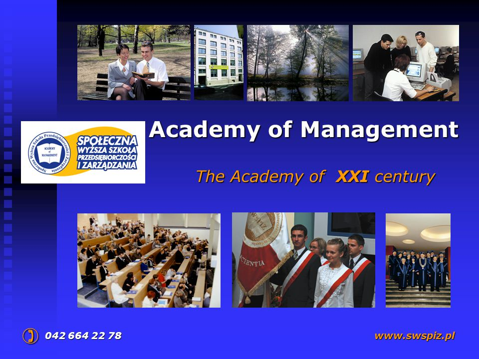 Academy of Management The Academy of XXI century 042 664 22 78  www.swspiz.pl