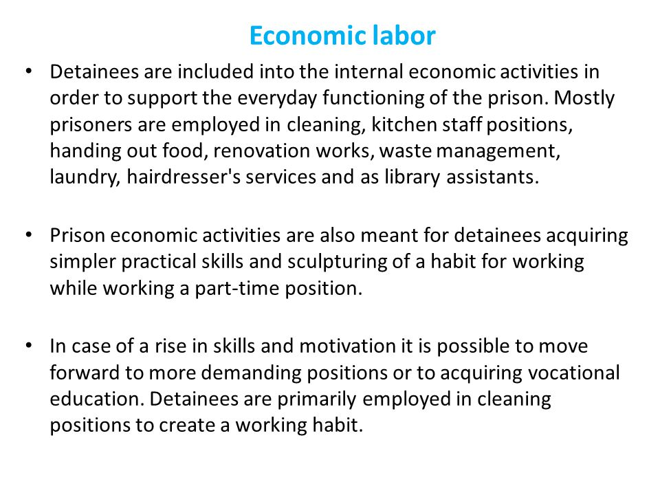 Economic labor Detainees are included into the internal economic activities in order to support the everyday functioning of the prison.