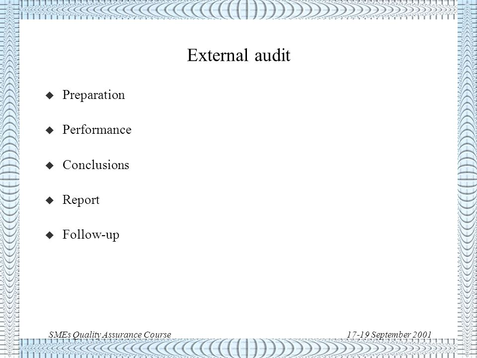 SMEs Quality Assurance Course17-19 September 2001 Internal audit u Internal audits are not performed in a single shot.