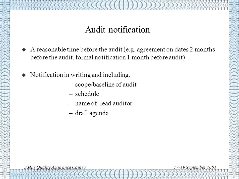 SMEs Quality Assurance Course17-19 September 2001 Audit team selection u It includes at least an audit team leader u If necessary one or more additional auditor because of areas of expertise (e.g.