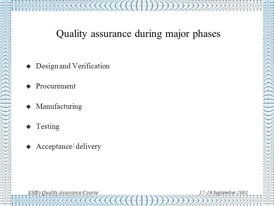 SMEs Quality Assurance Course17-19 September 2001 QA during Major Project Phases >