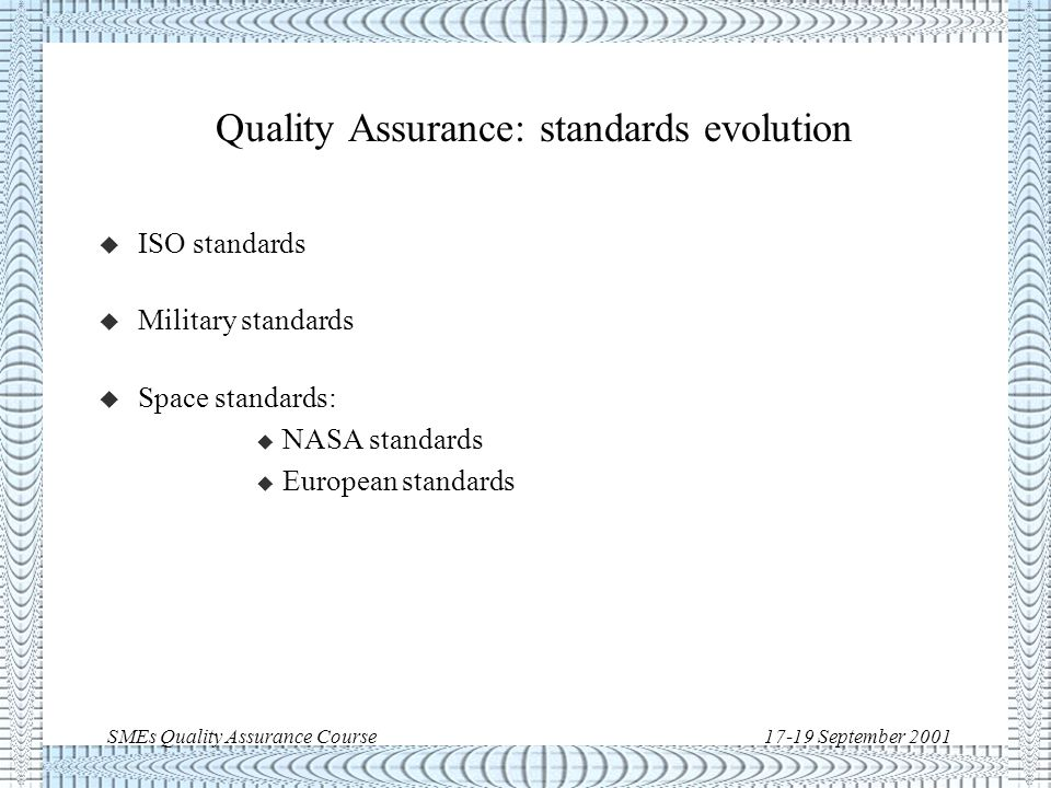 SMEs Quality Assurance Course17-19 September 2001 Standards Evolution >