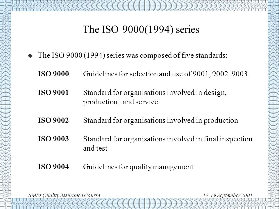 SMEs Quality Assurance Course17-19 September 2001 Where does ISO 9000 come from.