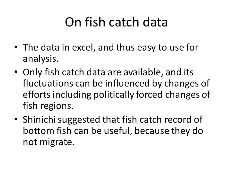 On fish catch data The data in excel, and thus easy to use for analysis.