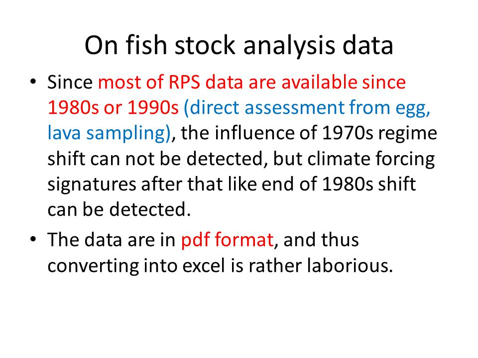 On fish stock analysis data Since most of RPS data are available since 1980s or 1990s (direct assessment from egg, lava sampling), the influence of 1970s regime shift can not be detected, but climate forcing signatures after that like end of 1980s shift can be detected.