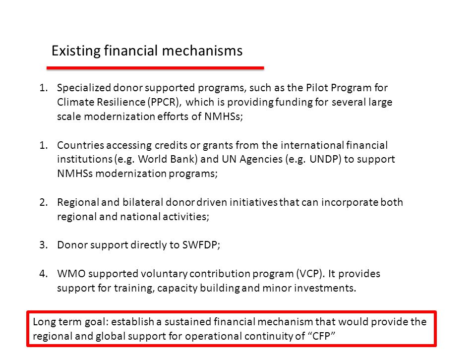 1.Specialized donor supported programs, such as the Pilot Program for Climate Resilience (PPCR), which is providing funding for several large scale modernization efforts of NMHSs; 1.Countries accessing credits or grants from the international financial institutions (e.g.