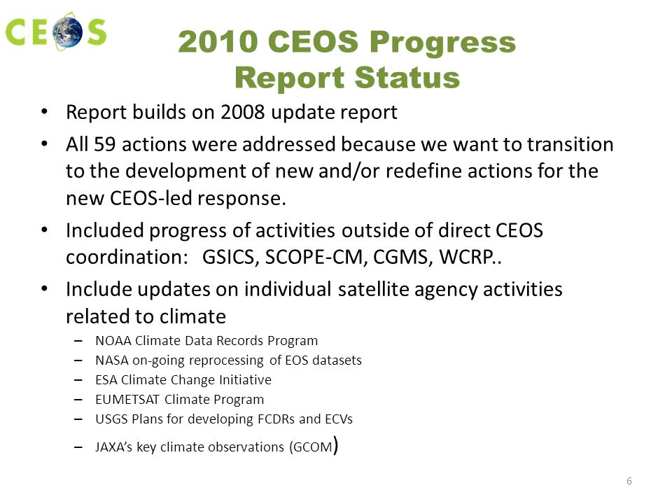 2010 CEOS Progress Report Status Report builds on 2008 update report All 59 actions were addressed because we want to transition to the development of new and/or redefine actions for the new CEOS-led response.