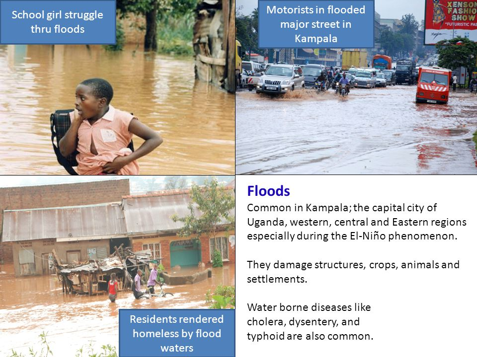 Floods Common in Kampala; the capital city of Uganda, western, central and Eastern regions especially during the El-Niño phenomenon.