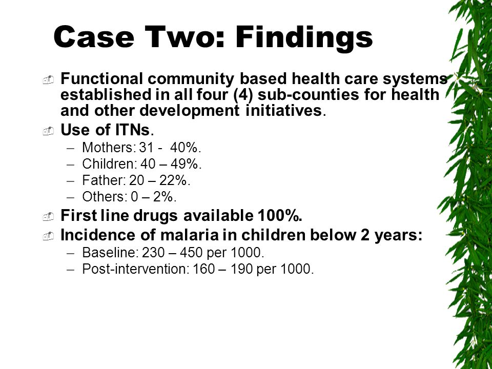 Case Two: Findings  Functional community based health care systems established in all four (4) sub-counties for health and other development initiatives.