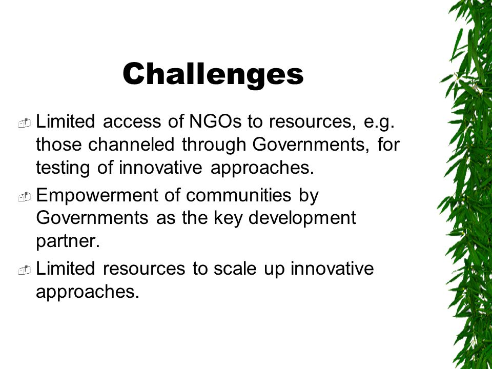 Challenges  Limited access of NGOs to resources, e.g.