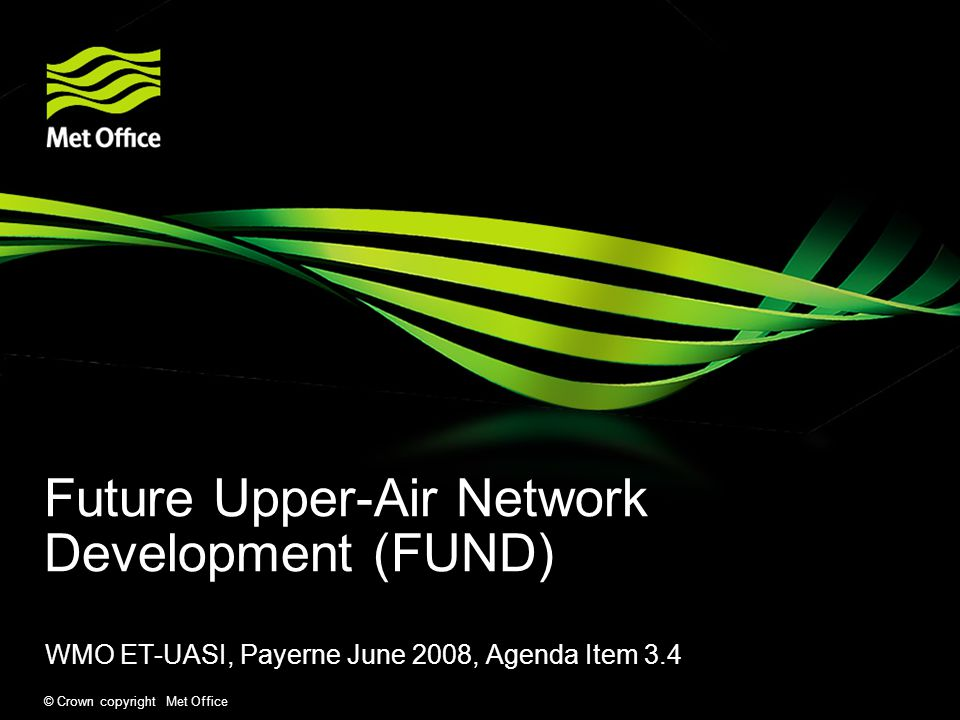 © Crown copyright Met Office Future Upper-Air Network Development (FUND) WMO ET-UASI, Payerne June 2008, Agenda Item 3.4