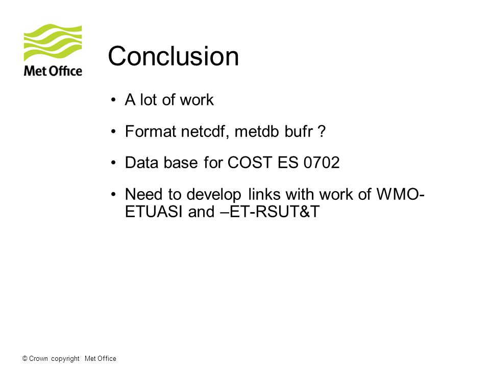 Conclusion A lot of work Format netcdf, metdb bufr .