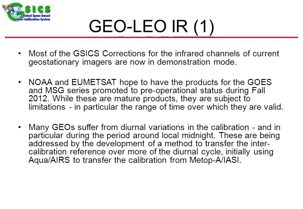 GEO-LEO IR (1) Most of the GSICS Corrections for the infrared channels of current geostationary imagers are now in demonstration mode.
