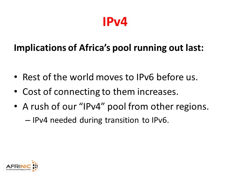 IPv4 Implications of Africa's pool running out last: Rest of the world moves to IPv6 before us.