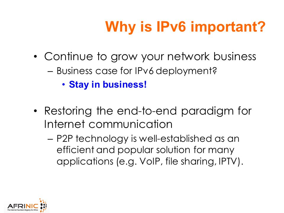 Why is IPv6 important. Continue to grow your network business – Business case for IPv6 deployment.