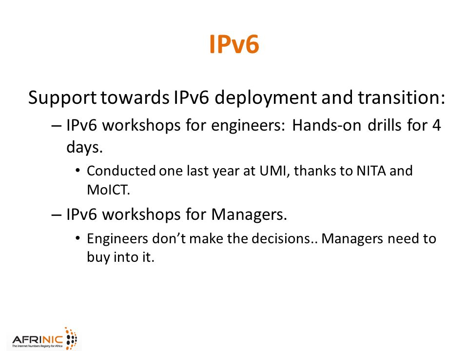 IPv6 Support towards IPv6 deployment and transition: – IPv6 workshops for engineers: Hands-on drills for 4 days.