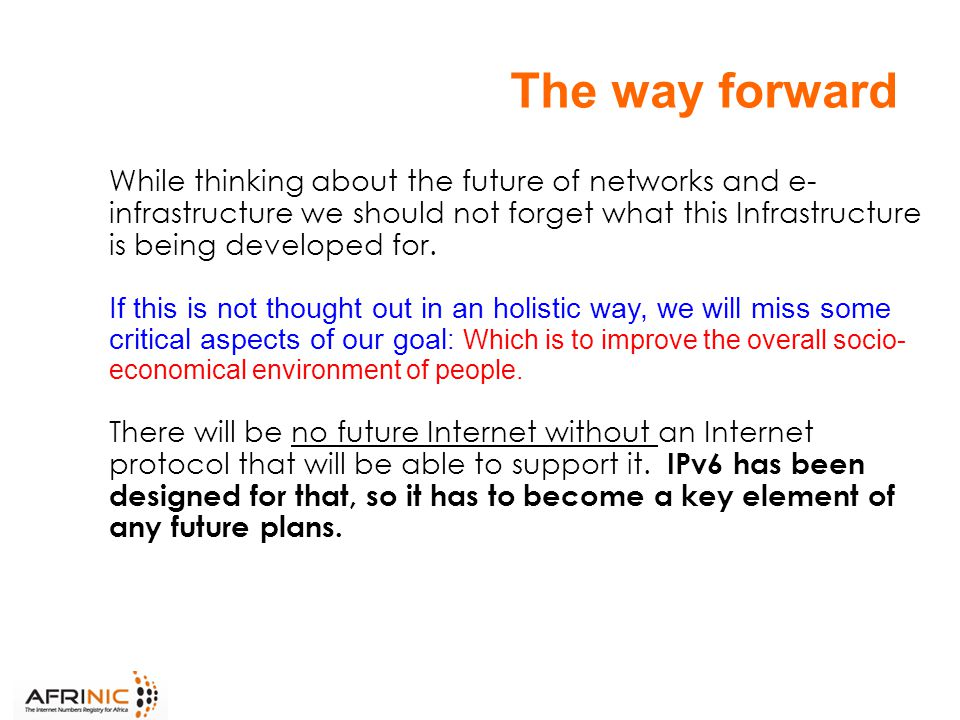 The way forward While thinking about the future of networks and e- infrastructure we should not forget what this Infrastructure is being developed for.
