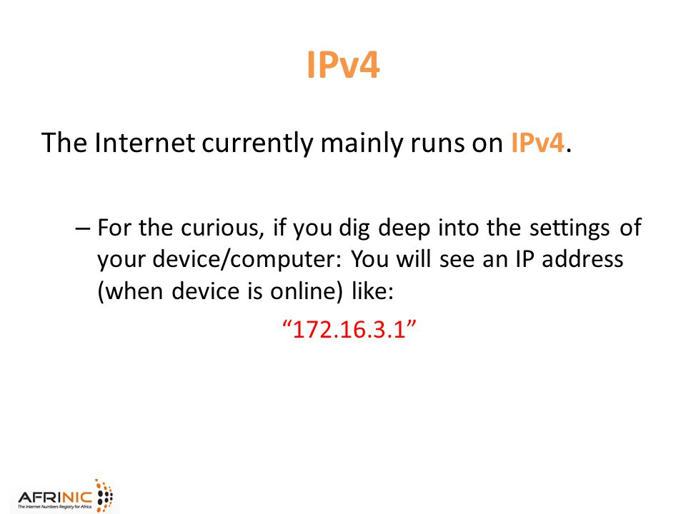 IPv4 The Internet currently mainly runs on IPv4.