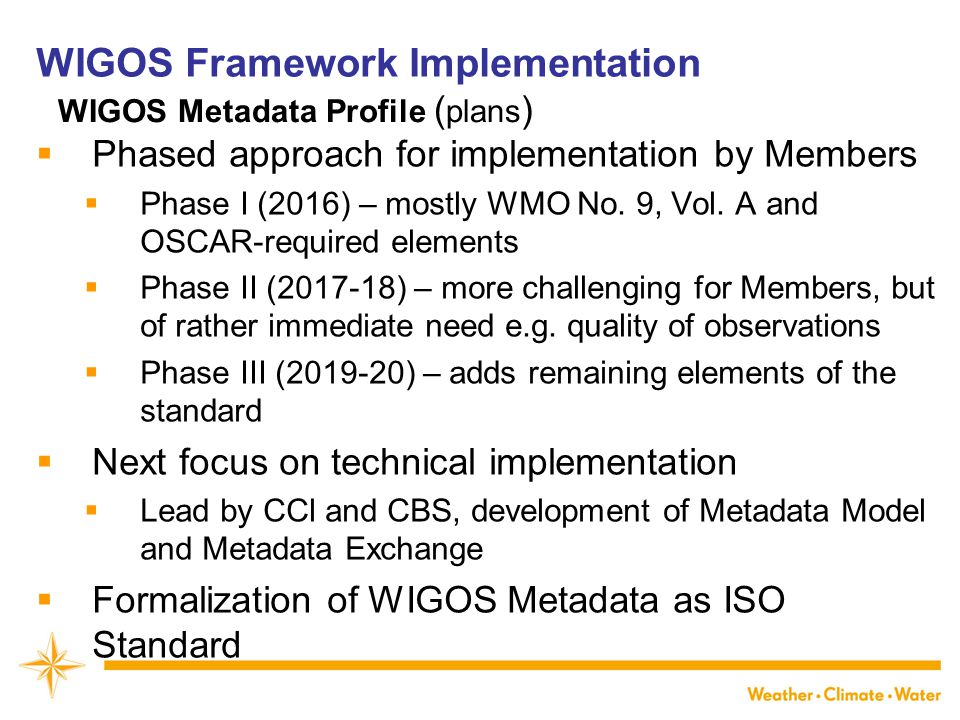 WIGOS Framework Implementation  Phased approach for implementation by Members  Phase I (2016) – mostly WMO No.