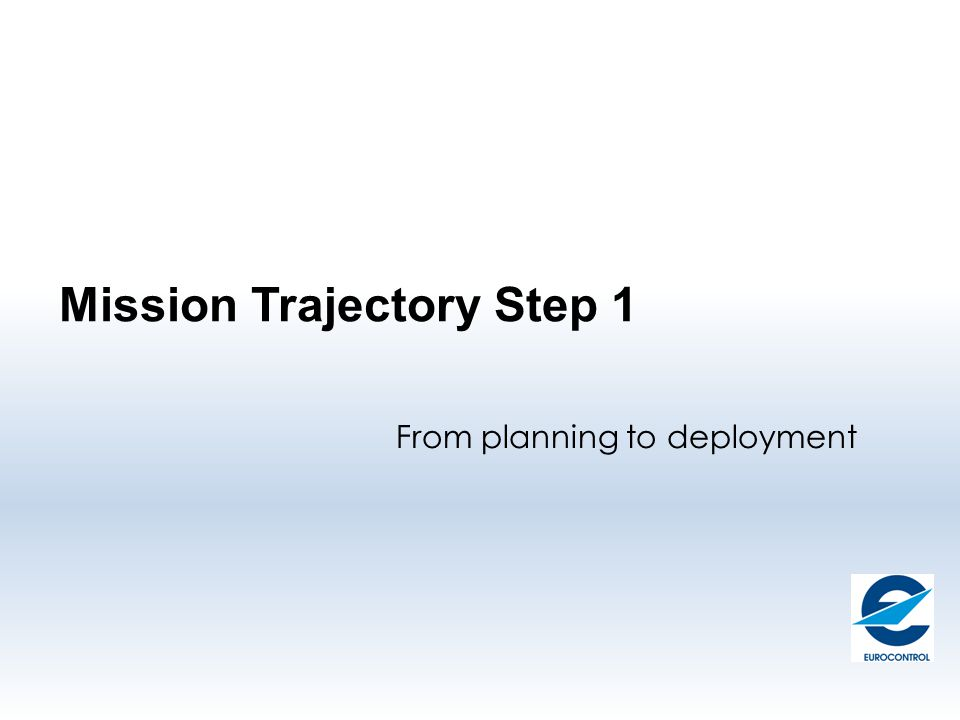 Mission Trajectory Step 1 From planning to deployment