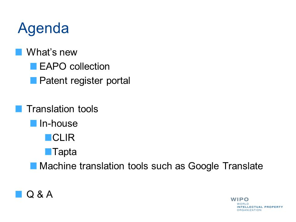Agenda What's new EAPO collection Patent register portal Translation tools In-house CLIR Tapta Machine translation tools such as Google Translate Q & A