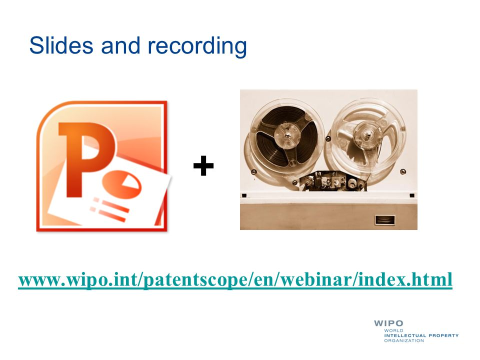 Slides and recording www.wipo.int/patentscope/en/webinar/index.html +