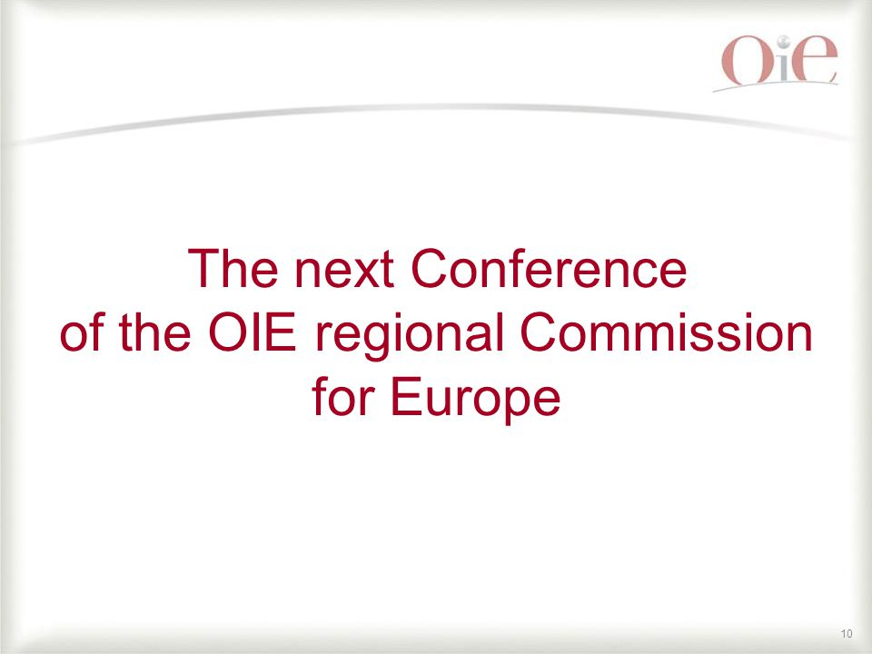 10 The next Conference of the OIE regional Commission for Europe