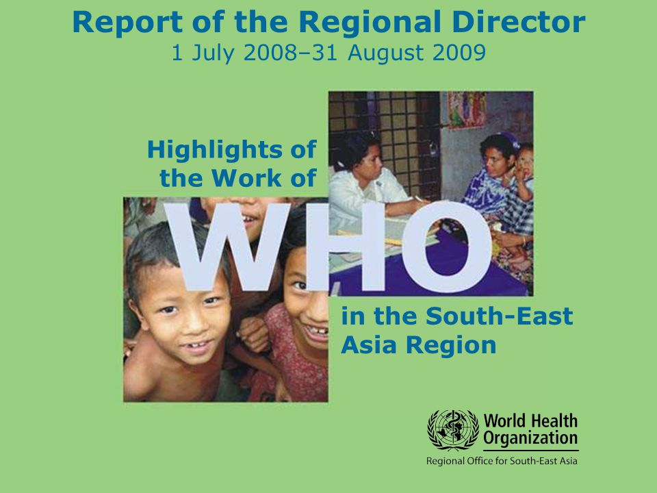 Report of the Regional Director 1 July 2008–31 August 2009 Highlights of the Work of in the South-East Asia Region