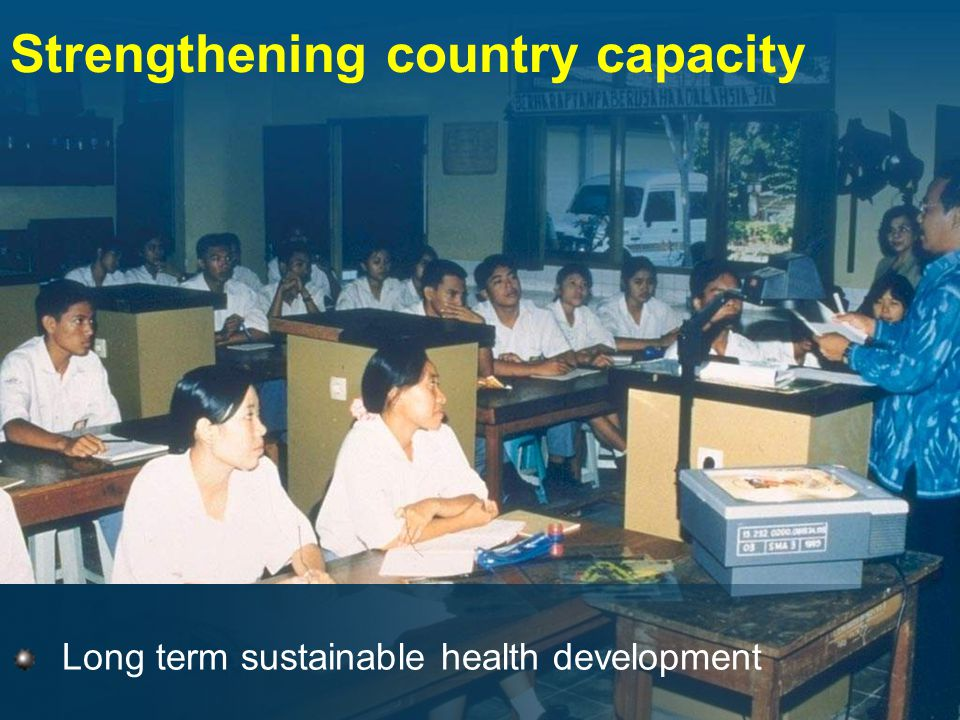 Strengthening country capacity Long term sustainable health development