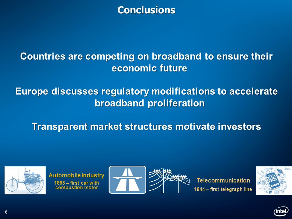 Conclusions 8 Countries are competing on broadband to ensure their economic future Europe discusses regulatory modifications to accelerate broadband proliferation Transparent market structures motivate investors