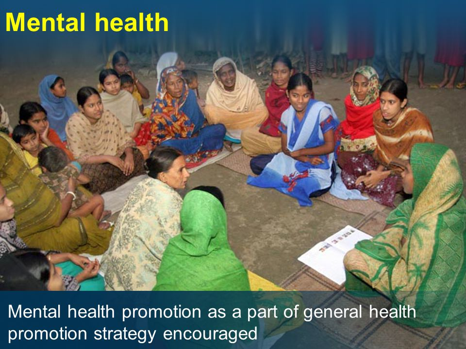 Mental health Mental health promotion as a part of general health promotion strategy encouraged