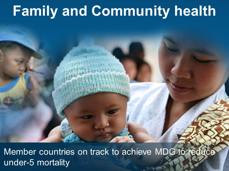 Family and Community health Member countries on track to achieve MDG to reduce under-5 mortality