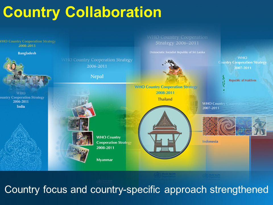 Country Collaboration Country focus and country-specific approach strengthened