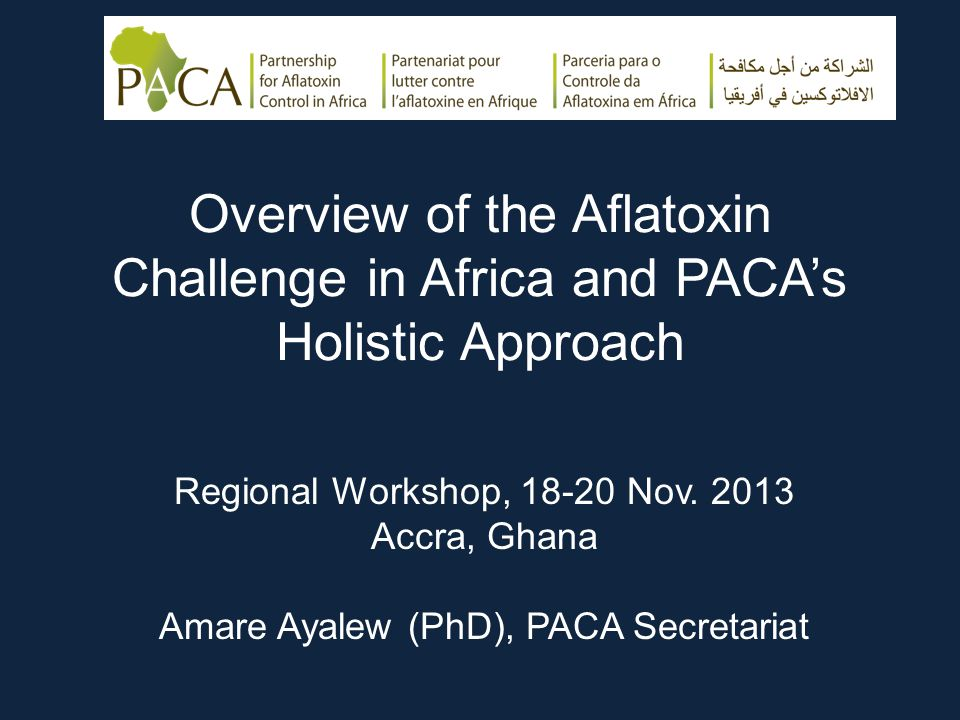Overview of the Aflatoxin Challenge in Africa and PACA's Holistic Approach Regional Workshop, 18-20 Nov.