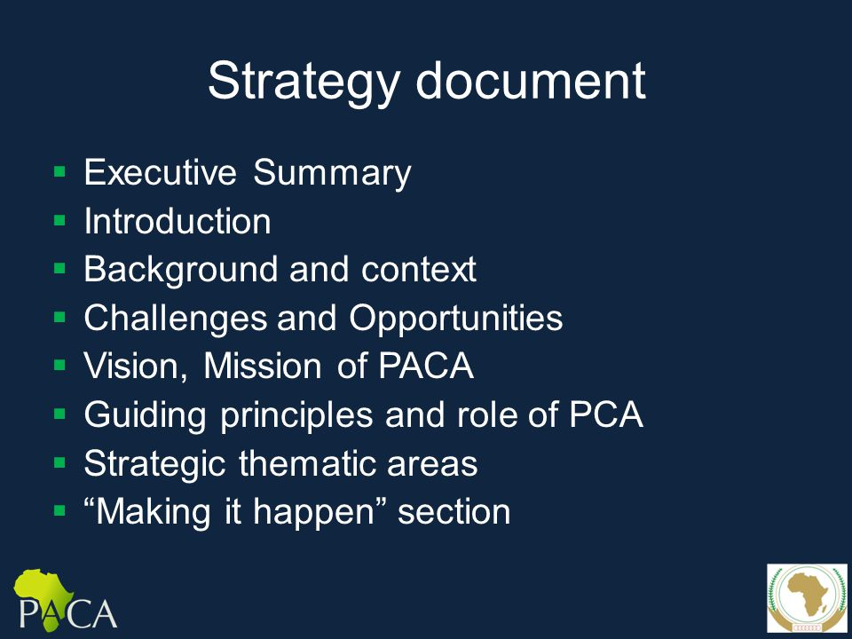 Strategy document  Executive Summary  Introduction  Background and context  Challenges and Opportunities  Vision, Mission of PACA  Guiding principles and role of PCA  Strategic thematic areas  Making it happen section