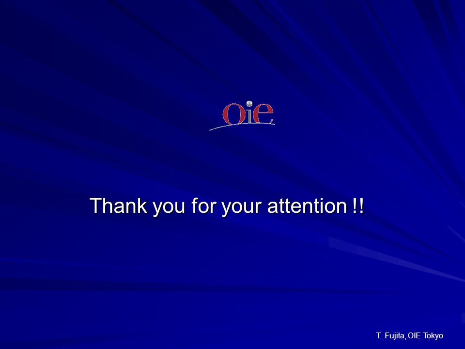 Thank you for your attention !! T. Fujita, OIE Tokyo