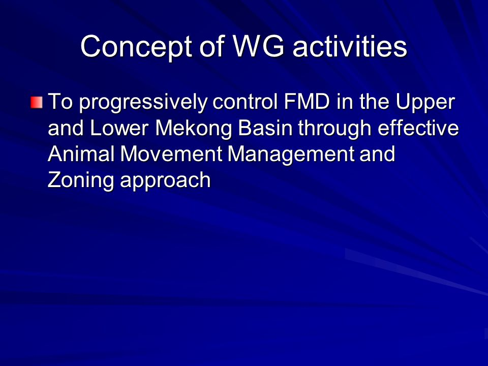 Concept of WG activities To progressively control FMD in the Upper and Lower Mekong Basin through effective Animal Movement Management and Zoning approach